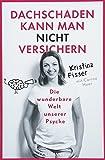 Dachschaden kann man nicht versichern: Die wunderbare Welt unserer Psyche - Kristina Fisser, Carina Heer
