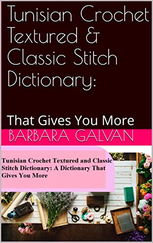 Tunisian Crochet Textured & Classic Stitch Dictionary:: That Gives You More (English Edition) -
