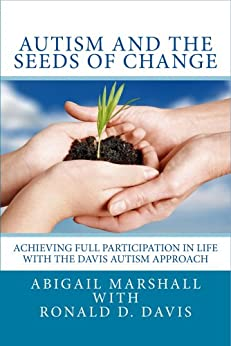 Autism and the Seeds of Change: Achieving Full Participation in Life through the Davis Autism Approach (English Edition) par [Marshall, Abigail, Davis, Ronald D.]