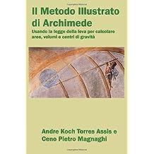 Il Metodo Illustrato di Archimede: usando la legge della leva per calcolare aree, volumi e centri di gravità