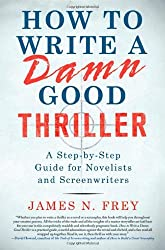 How to Write a Damn Good Thriller: A Step-By-Step Guide for Novelists and Screenwriters by James N Frey (2010-03-30)