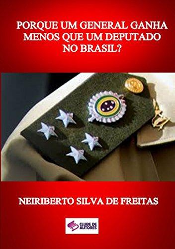 Porque Um General Ganha Menos Que Um Deputado No Brasil? (Portuguese Edition) por Neiriberto Silva De Freitas