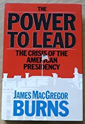 The power to lead: The crisis of the American presidency