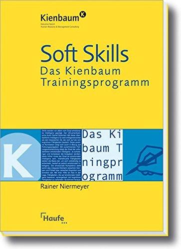 Soft Skills - Das Kienbaum Trainingsprogramm.: Das richtige Gespür für Menschen und Märkte entwickeln (Kienbaum bei Haufe)