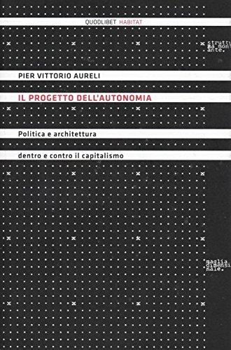 Il progetto dell'autonomia. Politica e architettura dentro e contro il capitalismo