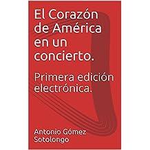 El Corazón de América en un concierto. : Crónicas dominicanas (1998-2008) Primera edición electrónica. (Spanish Edition)