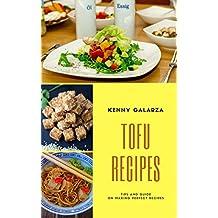 Tofu Recipes : Best 50 Delicious of Tofu Cookbook (Tofu Recipes, Tofu Recipe Book, Tofu Recipe Cookbook, Tofu Cookbook, Tofu Making, Tofu Quick And Easy, ... Galarza Cookbooks No.2) (English Edition)