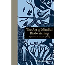 The Art of Mindful Birdwatching: Reflections on Freedom & Being (Mindfulness)