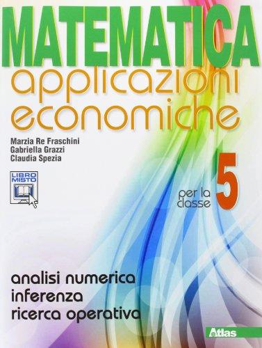 Matematica applicazioni economiche. Per le Scuole superiori. Con espansione online: 5