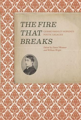 the-fire-that-breaks-critical-essays-on-g-m-hopkinss-legacy-in-20th-century-poetry