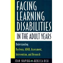 Facing Learning Disabilities in the Adult Years: Understanding Dyslexia, ADHD, Assessment, Intervention, and Research.