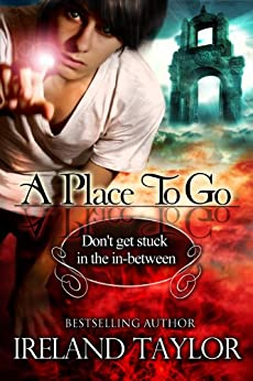 A Place To Go (In-Between Series #1) by [Taylor, Ireland]