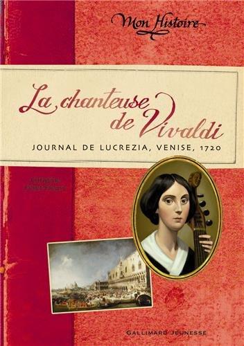 La chanteuse de Vivaldi: Journal de Lucrezia, Venise, 1720