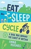 Eat, Sleep, Cycle: A Bike Ride Around the Coast of Britain