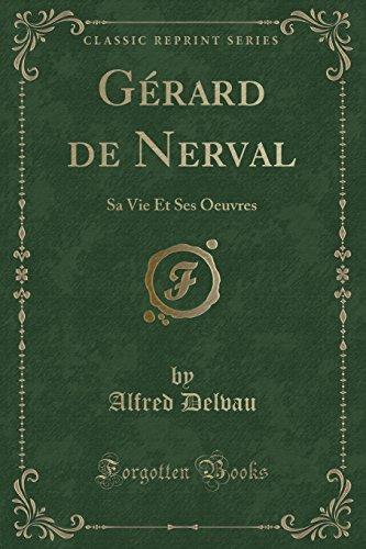 G'Rard de Nerval: Sa Vie Et Ses Oeuvres (Classic Reprint)