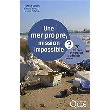 Une mer propre, mission impossible ?: 70 clés pour comprendre les déchets en mer.