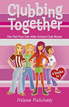 Clubbing Together (Books 1 to 4 in the After School Club series): The First Four Fab After School Club Books (After School Club Omnibus) by [Pielichaty, Helena]