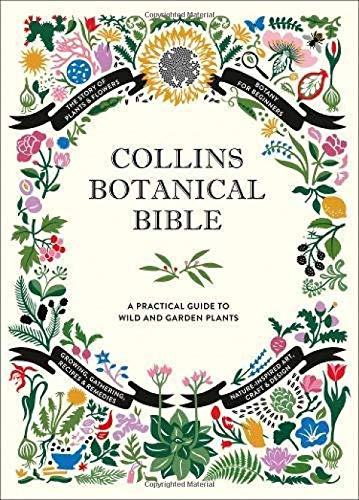 Collins Botanical Bible: A Practical Guide to Wild and Garden Plants por Sonya Patel Ellis