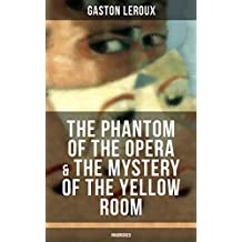 The Phantom of the Opera & The Mystery of the Yellow Room (Unabridged): The Ultimate Gothic Romance Mystery and One of the First Locked-Room Crime Mysteries (English Edition)