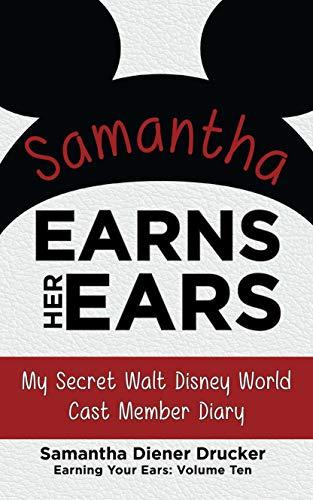 Samantha Earns Her Ears: My Secret Walt Disney World Cast Member Diary (Earning Your Ears Book 10) (English Edition)