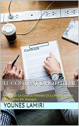 Couverture du livre Le Contrat D'Hôtellerie: Cours Sur Le Contrat Hôtelier Et La Relation Avec Les Agents De Voyages