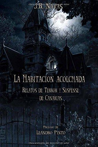 La Habitacion Acolchada: Relatos de Terror y Suspense de Canarias