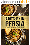 A Kitchen in Persia: Classical and Unique Persian Recipes (Persian Cooking, Persian Cookbook, Persian Recipes, Iranian Cookbook, Iranian Recipes, Iranian ... Persian Cuisine Book 1) (English Edition)