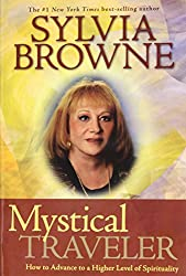 (Mystical Traveler: How to Advance to a Higher Level of Spirituality) By Sylvia Browne (Author) Hardcover on (Sep , 2008)