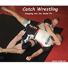 Catch Wrestling, Stepping into the Snake Pit (English Edition)
