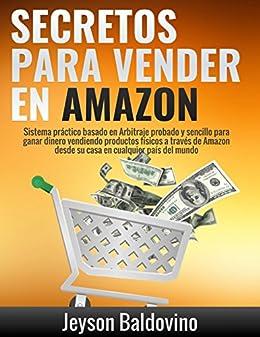 Secretos para vender en Amazon : Paso a paso el sistema para vender en Amazon FBA: La Guía definitiva para Vender a través de Arbitraje Online (Spanish Edition)