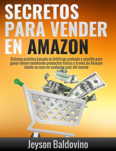 Secretos para vender en Amazon : Paso a paso el sistema para vender en Amazon FBA: La Guía definitiva para Vender a través...