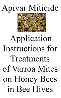 Apivar Miticide Application Instructions for Treatments of Varroa Mites on Honey Bees in Bee Hives (English Edition) de [Gillard, Grant]
