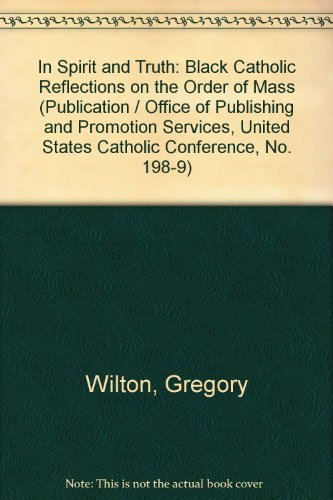In Spirit and Truth: Black Catholic Reflections on the Order of Mass (Publication / Office of Publishing and Promotion Services, United States Catholic Conference, No. 198-9)