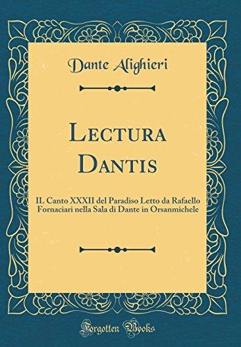 Lectura Dantis: IL Canto XXXII del Paradiso Letto da Rafaello Fornaciari nella Sala di Dante in Orsanmichele (Classic Reprint)