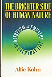 The Brighter Side of Human Nature: Altruism and Empathy in Everyday Life by Alfie Kohn (1990-07-06)