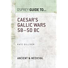 Caesar's Gallic Wars: 58–50 BC (Guide to...)