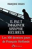 Il faut imaginer Sisyphe heureux : Les cents derniers jours de Francois Hollande