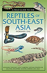 A Field Guide To The Reptiles Of South-East Asia by Indraneil Das (2015-04-23)