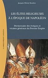 Les Elites religieuses à l'époque de Napoléon : Dictionnaire des évêques et vicaires généraux du Premier Emprire
