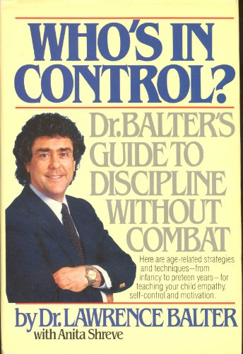 Who\'s in Control?: Dr. Balter\'s Guide to Discipline Without Combat