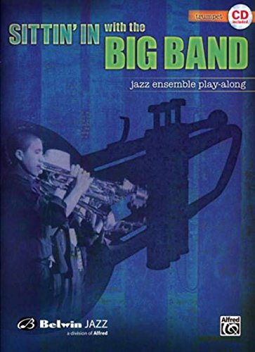 Sittin' in With the Big Band: B Flat Trumpet, Jazz Ensemble Play-Along