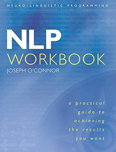 NLP Workbook: A practical guide to achieving the results you want por Joseph O'Connor