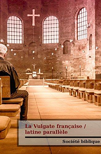 La Vulgate française / latine parallèle: avec des définitions de mot latin