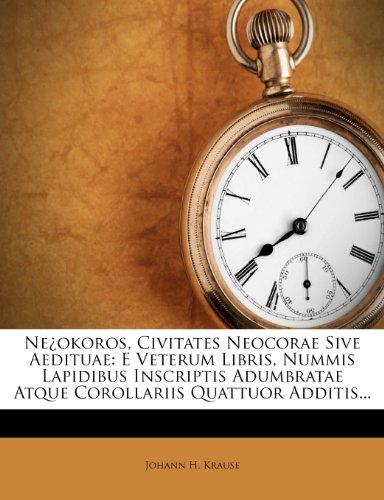 Ne¿okoros, Civitates Neocorae Sive Aedituae: E Veterum Libris, Nummis Lapidibus Inscriptis Adumbratae Atque Corollariis Quattuor Additis...