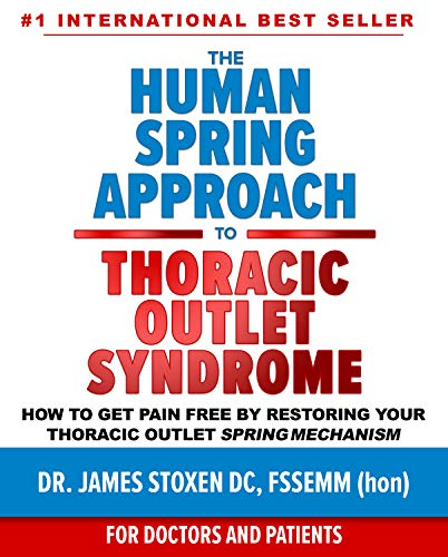 The Human Spring Approach to Thoracic Outlet Syndrome : How to Get Pain Free by Restoring Your Thoracic Outlet Spring Mechanism (Human Spring Book Series 4) (English Edition) - Spring Outlet