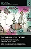 Transnational Penal Cultures: New perspectives on discipline, punishment and desistance (Routledge SOLON Explorations in Crime and Criminal Justice Histories)