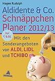Aldidente & Co. Schnäppchenplaner 2012/2013: Mit den Sonderangeboten von Aldi, Lidl und Tchibo