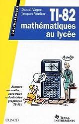 TI-82. : Mathématiques au lycée, assurer en maths avec votre calculatrice graphique TI-82