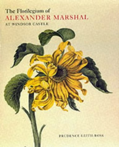 The Florilegium of Alexander Marshal: at Windsor Castle (Natural History Drawings at Windsor Castle) by Prudence Leith-Ross (2000-05-02)