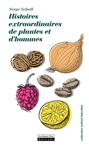 Histoires extraordinaires de plantes et d'hommes par Serge Schall